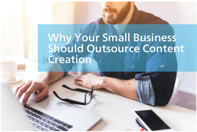 6 Reasons Your Small Business Should Outsource Content
