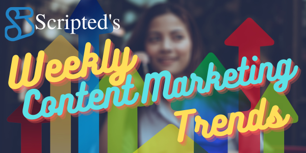 Weekly Content Marketing Trends: September 20, 2021