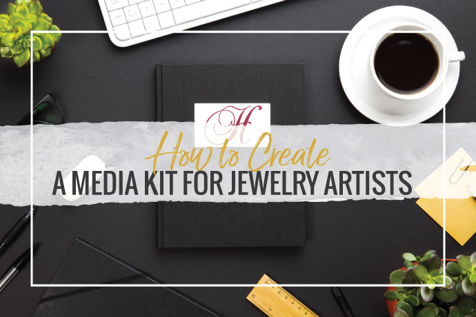Every jewelry designer loves some press coverage! Read on for tips to create a media kit that will put your  designs in front of editors.