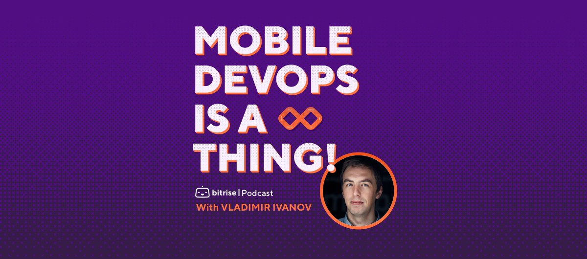 Introducing Mobile DevOps is a thing! — a podcast by Bitrise