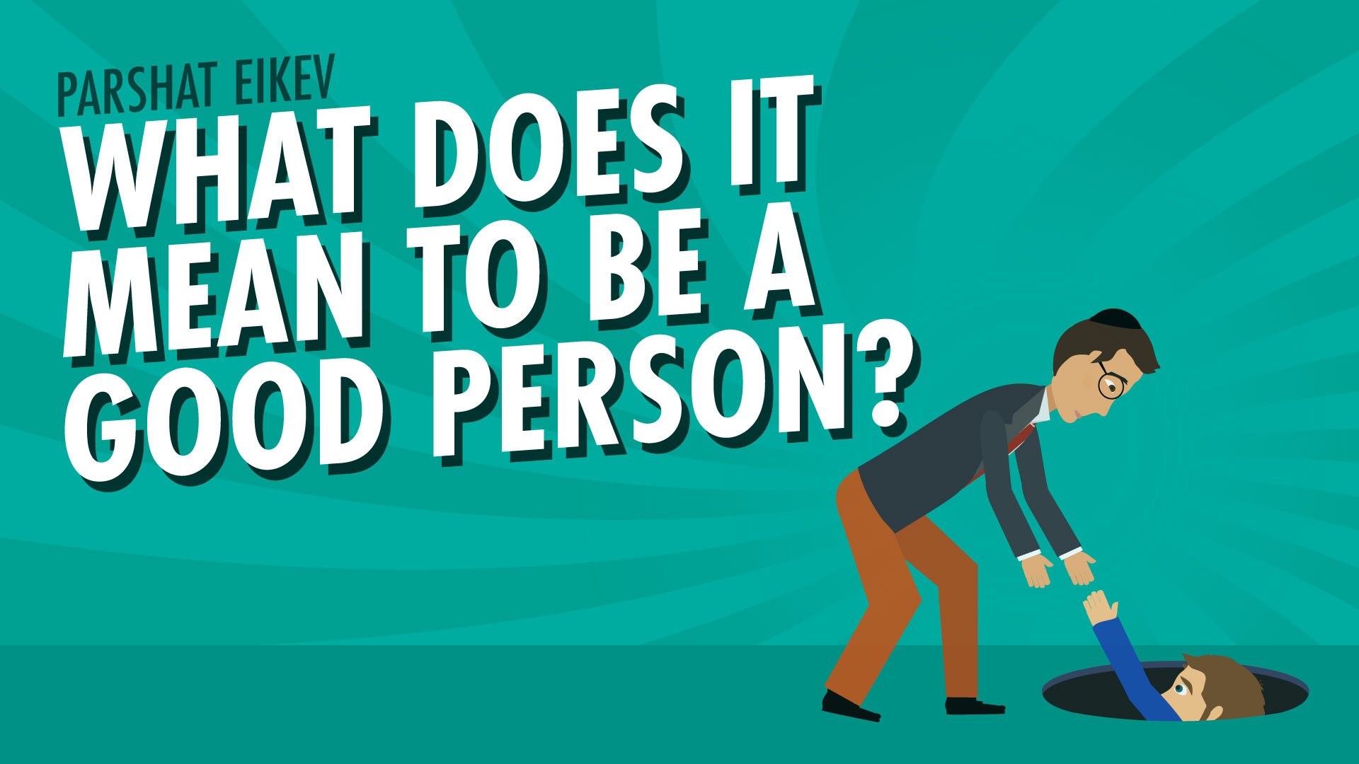 Parshat Eikev | What Does It Mean To Be A Good Person?
