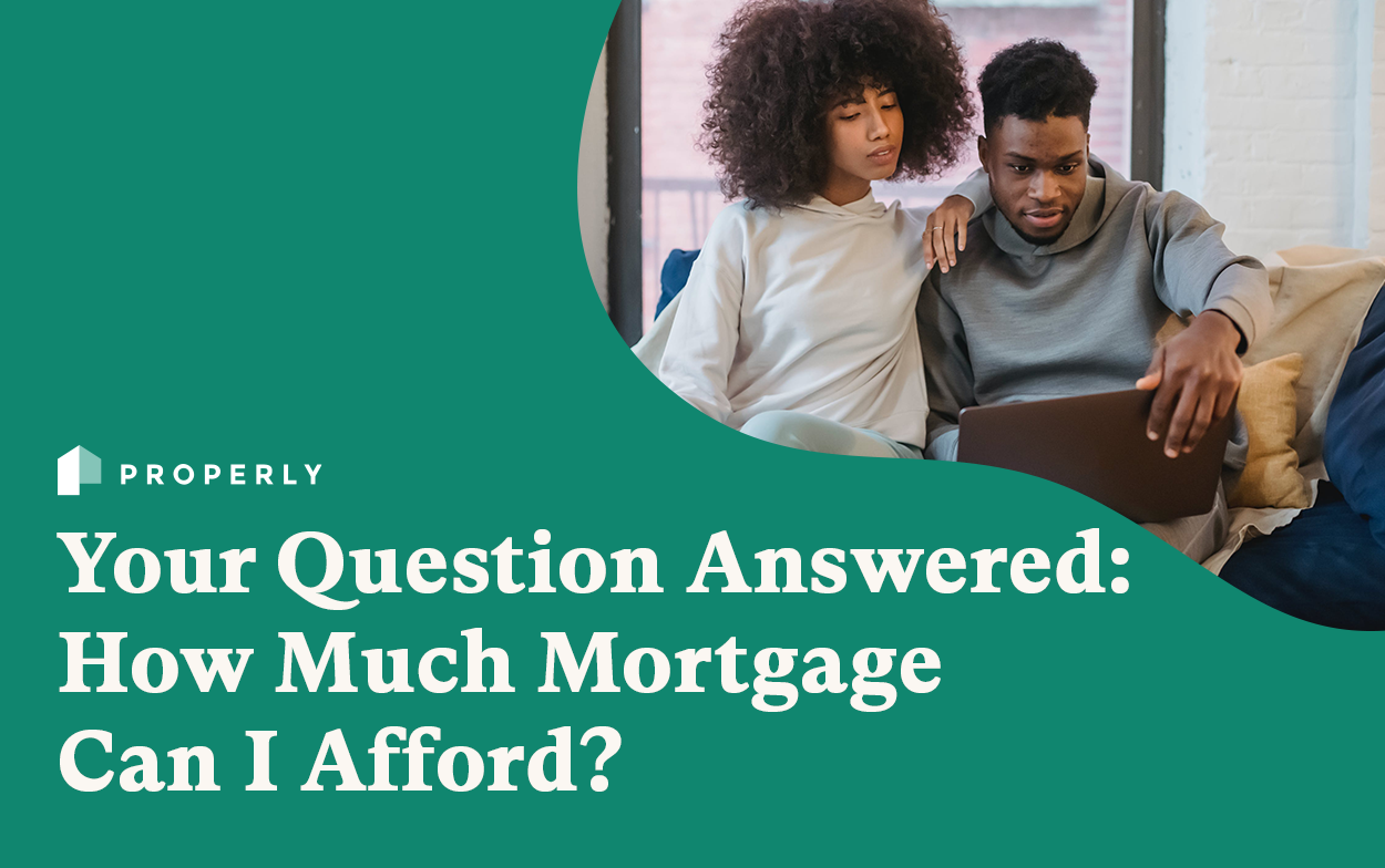 How Much Mortgage Can I Afford? - Properly