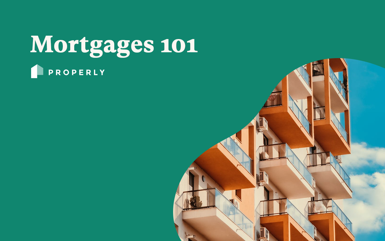 Mortgages 101: Everything you need to now but were afraid to ask - Properly