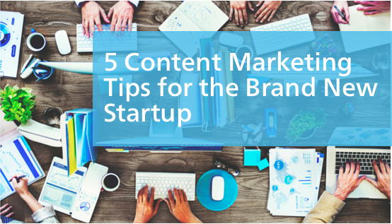 Startup Marketing: 5 Tips for the Brand New Startup