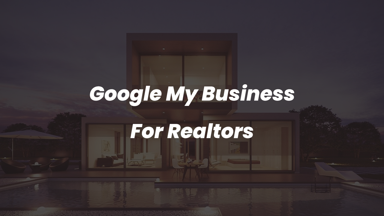 Google My Business For Realtors in 2020