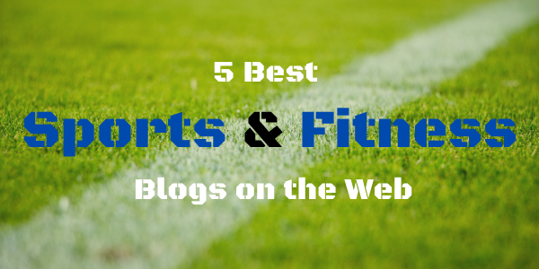 5 Best Sports and Fitness Blogs on the Web