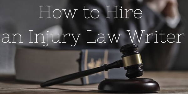 How to Hire an Injury Law Writer