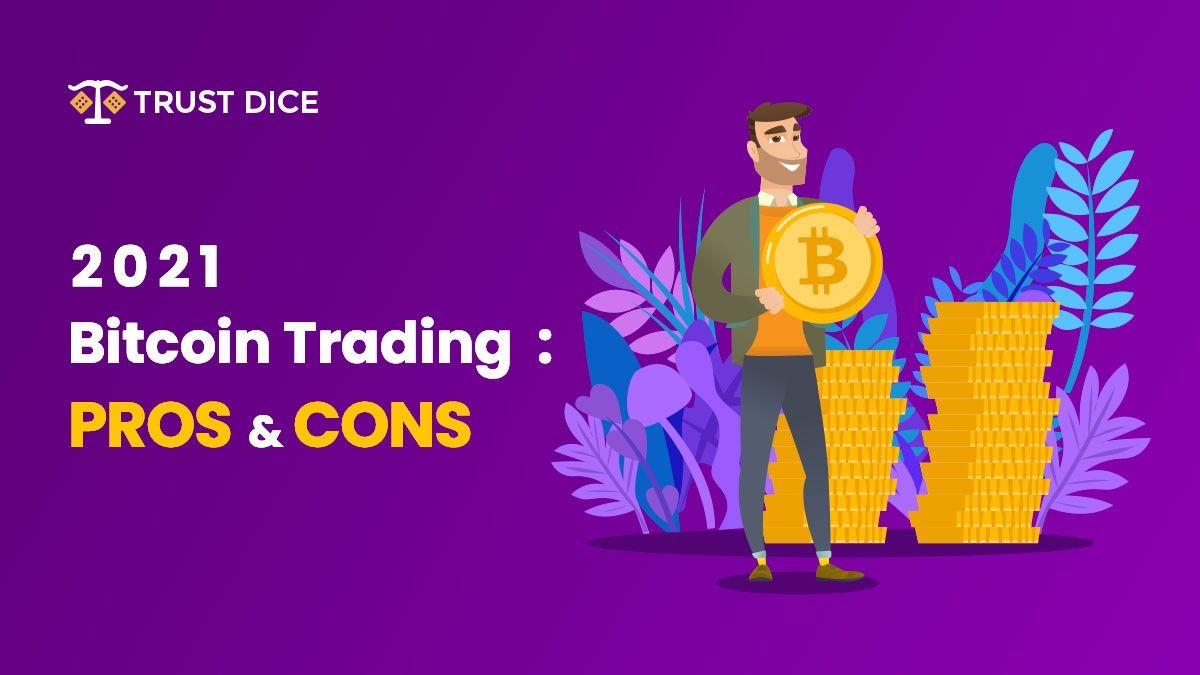 Bitcoin Trading 2021: Pros & Contras