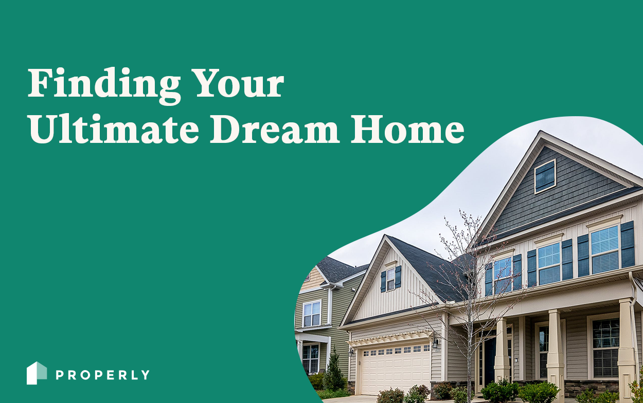 Finding Your Ultimate Dream Home - Properly