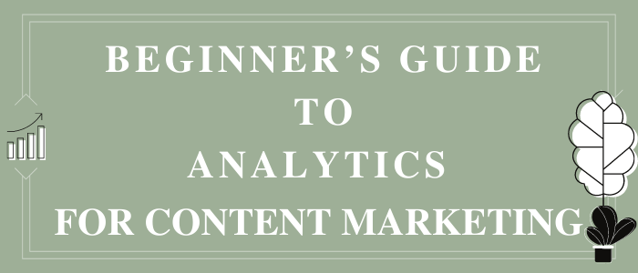 Beginner's Guide to Analytics for Content Marketing