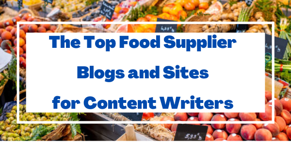 The Top Food Supplier Blogs and Sites for Content Writers