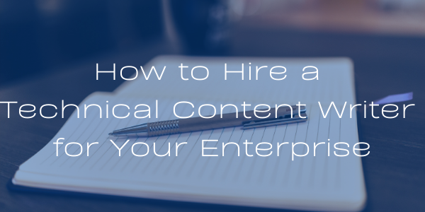 How to Hire a Technical Content Writer for Your Enterprise