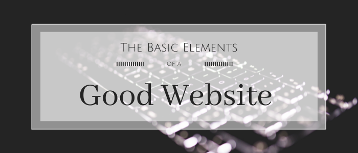 The Basic Elements of a Good Website