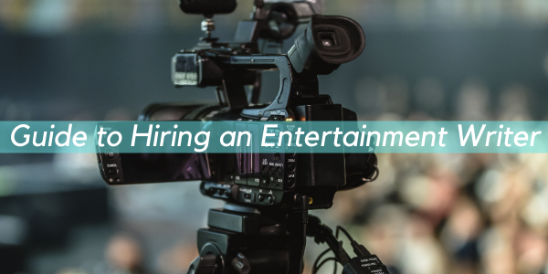 Guide to Hiring an Entertainment Writer