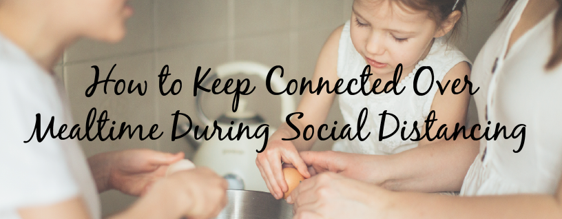How to keep connected over mealtime d...