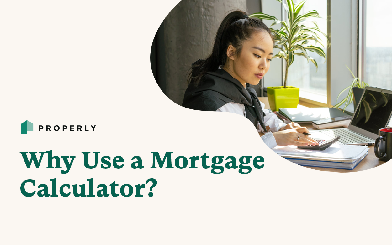 Why Use a Mortgage Calculator? - Properly