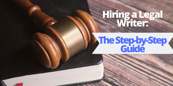 Hiring a Legal Writer: The Step-by-Step Guide