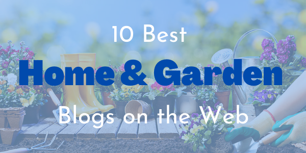 10 Best Home & Garden Blogs on the Web