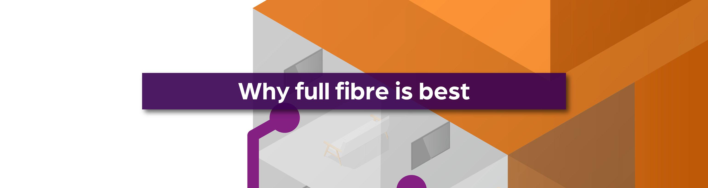 full_fibre_is_best
