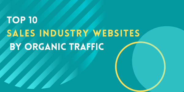 Top 10 Sales Industry Websites By Organic Traffic