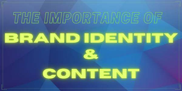 The Importance of Brand Identity and Content