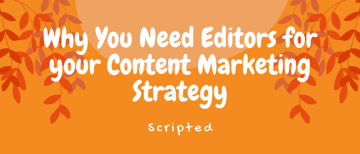 Why You Need Editors As Part of Your Content Marketing Strategy