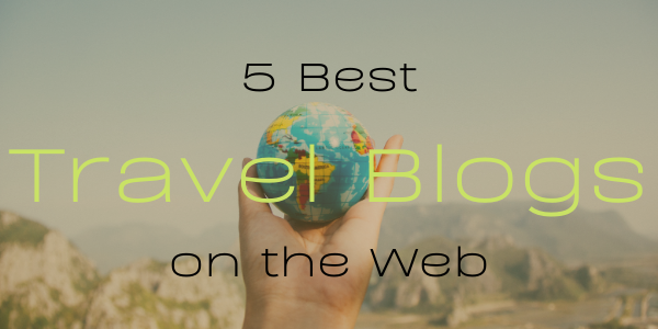 5 Best Travel Blogs on the Web