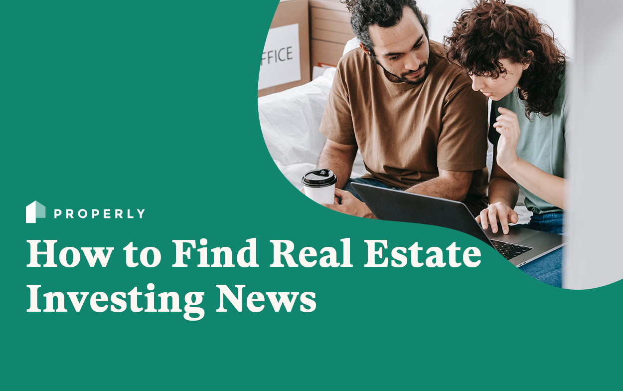 How to Find Real Estate Investing News — Properly