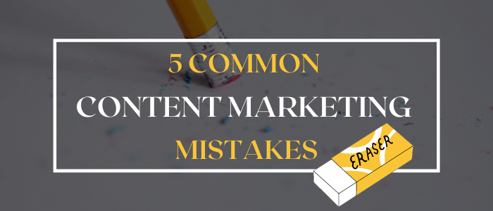 5 Common Content Marketing Mistakes
