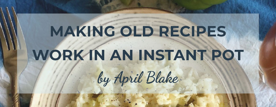 Making Old Recipes Work in an Instant Pot | CreateMyCookbook Blog