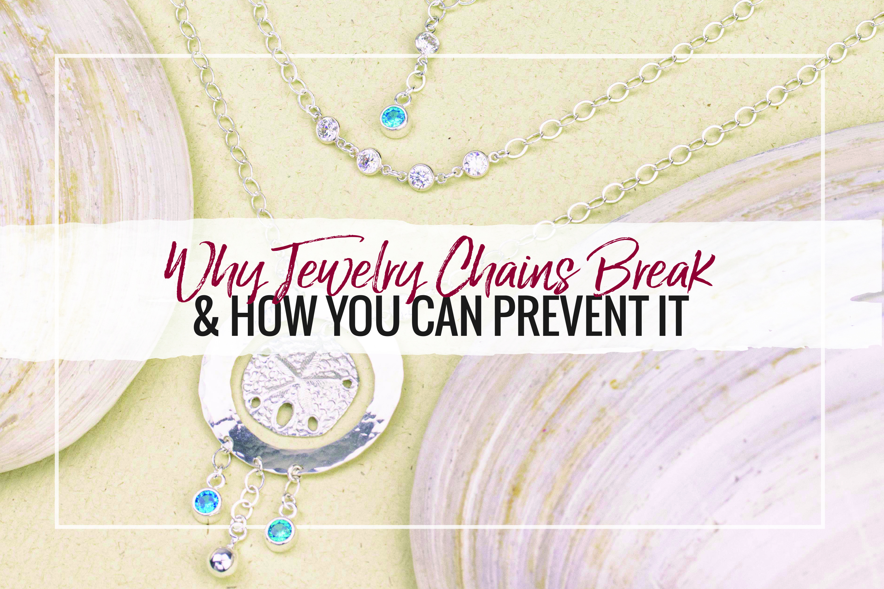 Why jewelry chains break & how can you prevent it from happening? Read for helpful tips & tricks on preventing jewelry chain from breaking.