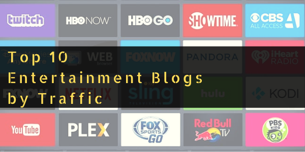 Top 10 Entertainment Blogs by Traffic