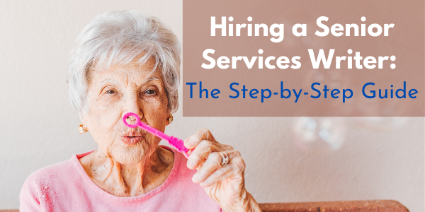 Hiring a Senior Services Writer: The Step-by-Step Guide