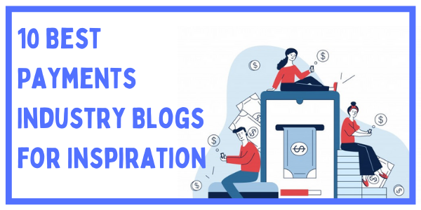 10 Best Payments Industry Blogs for Inspiration