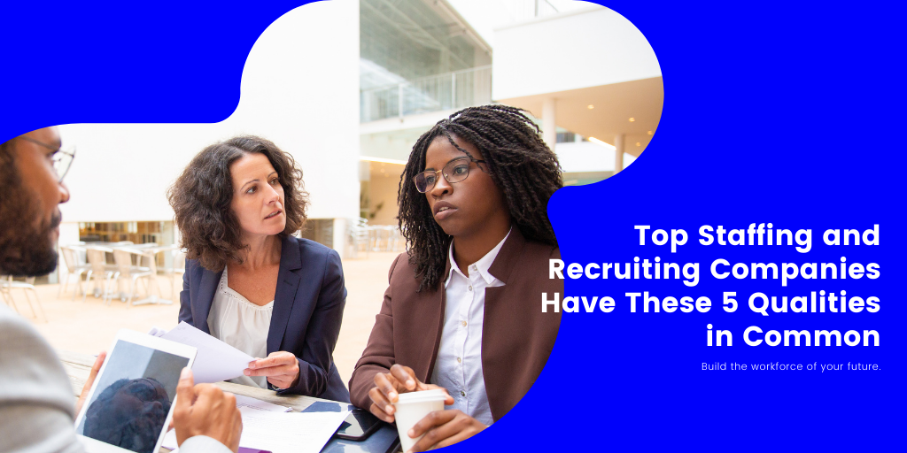 Top Staffing and Recruiting Companies Have These Five Qualities in Common