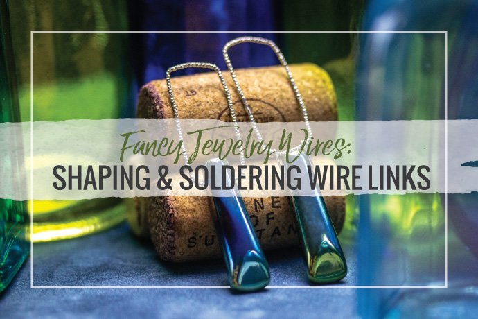 Shaping fancy and pattern wires, soldering tips and choosing the right jewelry making tools to shape and form the wire links with.