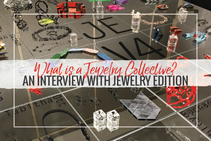 Jewelry collectives are gaining ground in the industry. Learn more about these unique exhibition opportunities with an interview with Jewelry Edition.