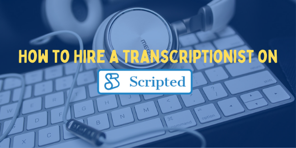 How to Hire a Transcriber on Scripted