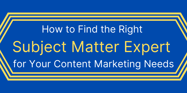How to Find the Right Subject Matter Expert for Your Content Marketing Needs