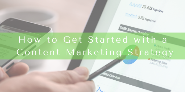 How to Get Started with a Content Marketing Strategy