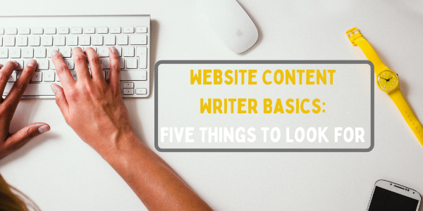 Website Content Writer Basics: Five Things to Look For