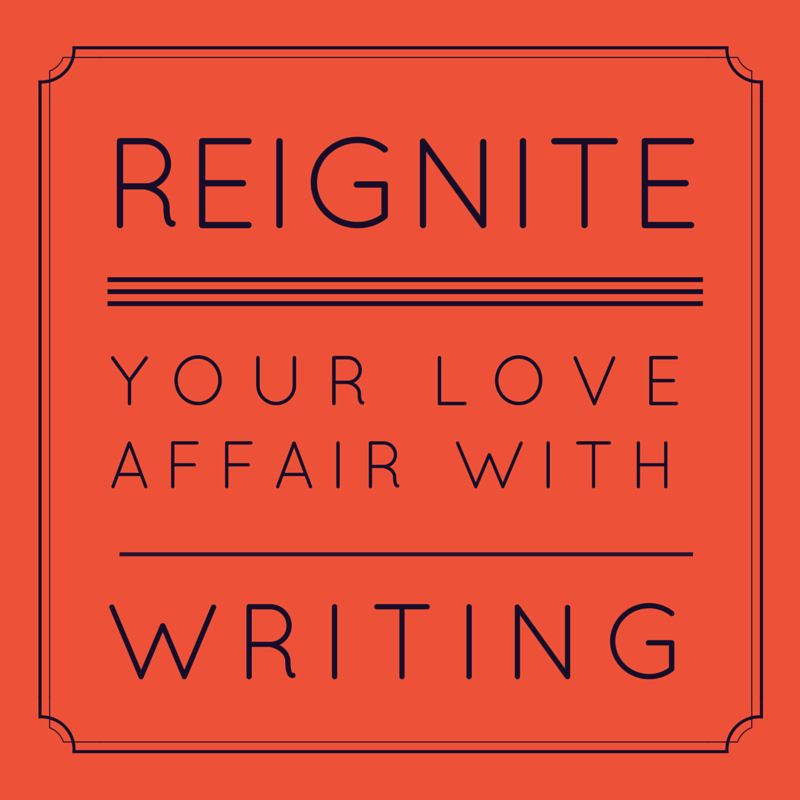 How to Reignite Your Love Affair with Writing