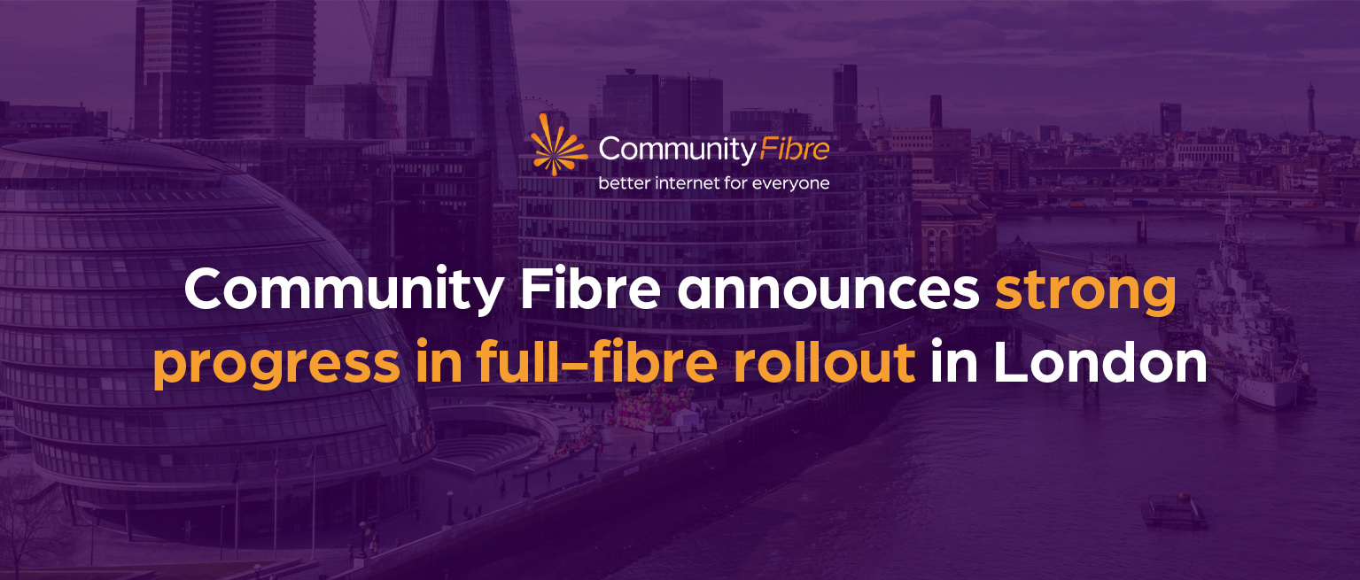 Community Fibre announces strong progress in full-fibre rollout in London