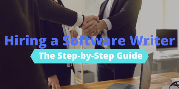 Hiring a Software Writer: The Step-by-Step Guide