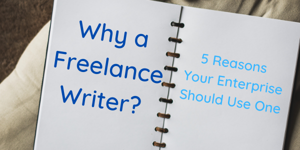 Why a Freelance Writer? 5 Reasons Your Enterprise Should Use One