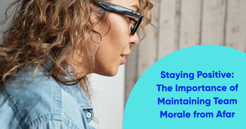 Staying Positive: The Importance of Maintaining Team Morale from Afar