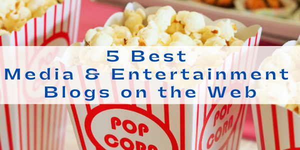 5 Best Media & Entertainment Blogs on the Web