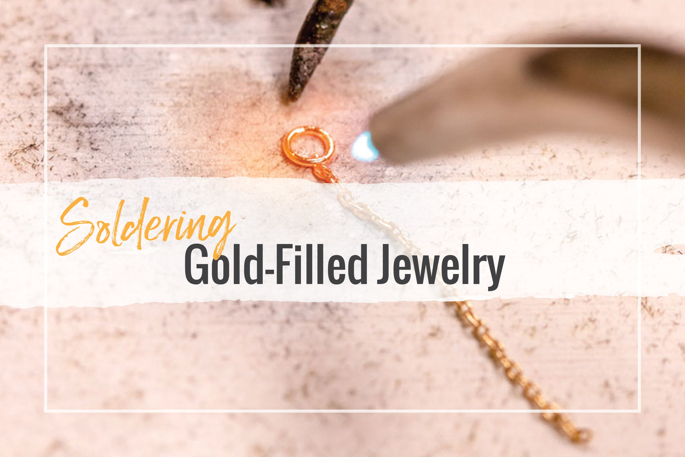 Soldering Gold-Filled Jewelry