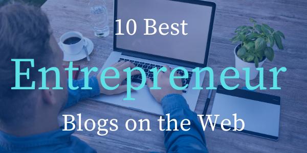 10 Best Entrepreneur Blogs on the Web