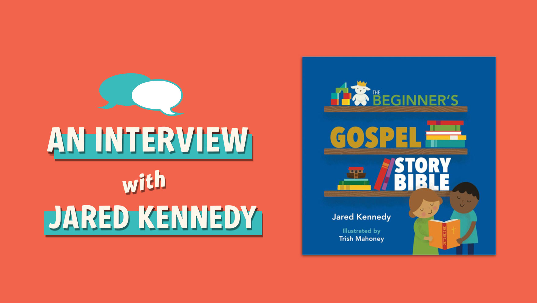 An Interview with Jared Kennedy, author of The Beginner's Gospel Story Bible